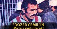 """""""Dozer Cemil""""in mezarı yaptırılacak!"""