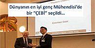 """Dünyanın en iyi genç Mühendisi'de bir """"ÇEBİ"""" seçildi…"""