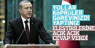 Erdoğan'dan 'yollar görevinizdi yaptınız' tepkisine cevap