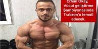 Erhan Okay,  Vücut geliştirme  Şampiyonasında  Trabzon'u temsil edecek.