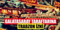 Galatasaray Taraftarına Trabzon İzni