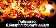 Galatasaraylı yıldız Trabzonspor ile anlaştı