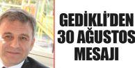 Gedikli'den 30 Ağustos Mesajı