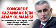 Hacıosmanoğlu: Seçilmek için aday olmadım!