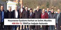 Hayırsever İşadamı Ferhat ve Selim Akyıldız  400 Bin TL TİSKİ'ye bağışta bulundu