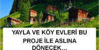 Köy ve yayla evleri bu proje ile hayat bulacak...