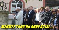 Mehmet Tunç'un anne acısı