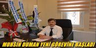 Muhsin Duman yeni görevine başladı