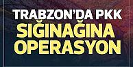 Trabzon'da PKK sığınağına operasyon!