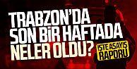 Trabzon'da son bir haftada neler oldu!
