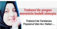 Trabzon'da Yaralanan Feyzanur'dan Acı Haber...