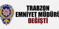Trabzon Emniyet Müdürü değişti...