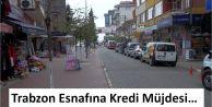 Trabzon Esnafına Kredi Müjdesi...