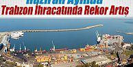 Trabzon İhracatında Rekor Artış