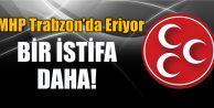 Trabzon MHP'de Bir İstifa Daha!