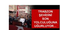 Trabzon şehidi Alper Al'ı son yolculuğuna uğurladı!