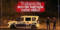 Trabzon'da son bir haftada neler oldu?