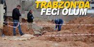 Trabzon'da toprak altında kalan işçi öldü
