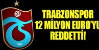 Trabzonspor 12 Milyon Euro'yu Reddetti