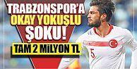 Trabzonspor'a Okay Yokuşlu şoku!