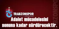 Trabzonspor, Adalet mücadelesini sonuna kadar sürdürecektir.
