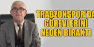 Trabzonspor'da Görevlerini Neden Bıraktı!