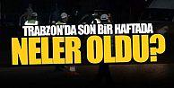 Trabzon'un asayiş raporu – Son bir haftada neler oldu?