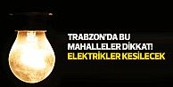 Trabzon'un bu mahalleleri dikkat! Elektrik kesintisi yaşanacak
