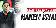 Ünal Karaman'dan hakem isyanı!