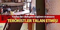 PKK'lı teröristler yaylada girilmedik ev neredeyse bırakmamışlar.