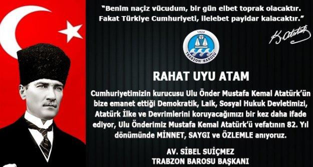 Trabzon Baro Başkanı Avukat Sibel Suiçmez,10 Kasım dolayısıyla bir mesaj yayınladı.