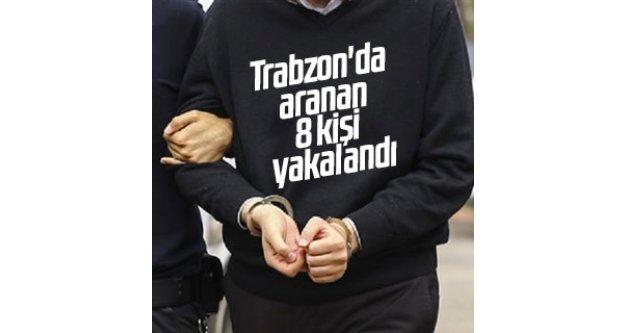 Trabzon'da aranan 8 kişi yakalandı