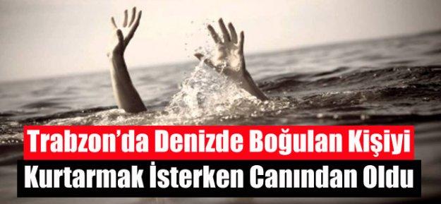 Trabzon#039;da boğulan kişiyi kurtarmak isterken canından oldu