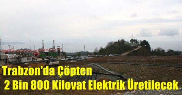 Trabzon'da Çöpten 2 Bin 800 Kilovat Elektrik Üretilecek