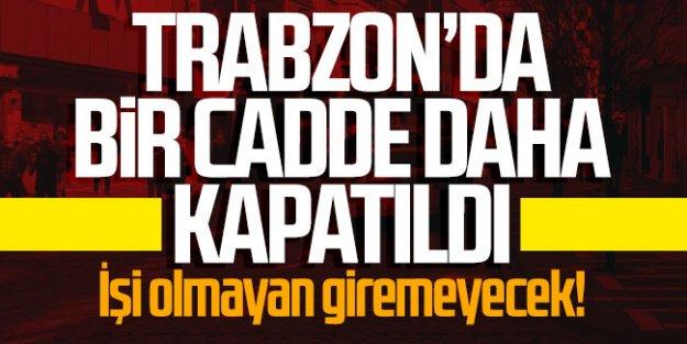 Trabzon'da iki cadde daha kapatıldı!