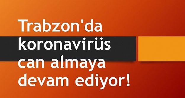 Trabzon'da koronavirüs can almaya devam ediyor!