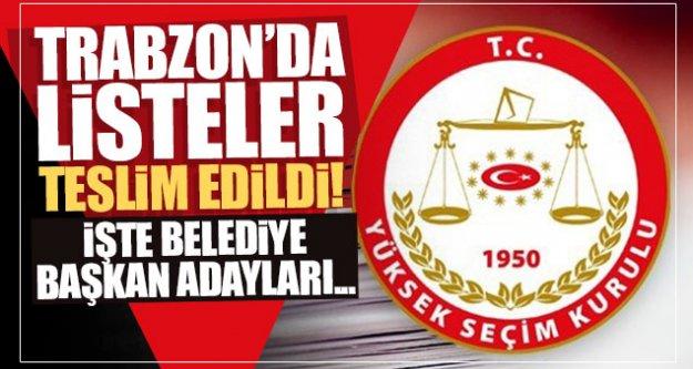 Trabzon'da listeler teslim edildi! İşte Belediye Başkan adayları...
