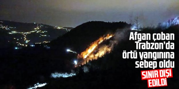Trabzon'da orman yangınına sebep olan Afgan çoban sınır dışı edildi
