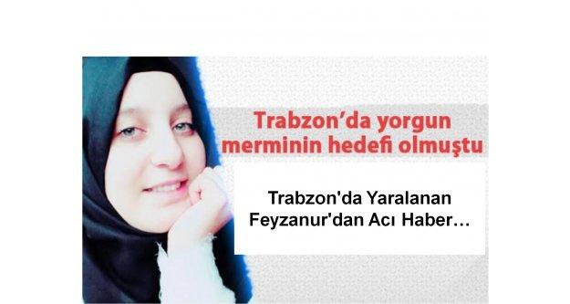 Trabzon#039;da Yaralanan Feyzanur#039;dan Acı Haber...