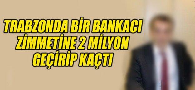 Trabzon#039;da, zimmetine 2 milyon TL geçirdiği iddia edilen özel banka görevlisi E.İ. sırra kadem bastı.