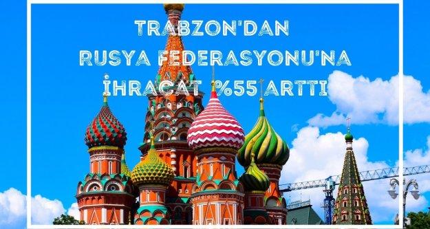 TRABZON'DAN RUSYA FEDERASYONU'NA YAPILAN İHRACATTA %55 ARTIŞ