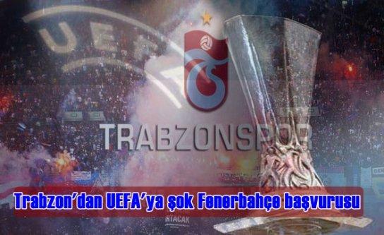 Trabzon'dan UEFA'ya şok Fenerbahçe başvurusu