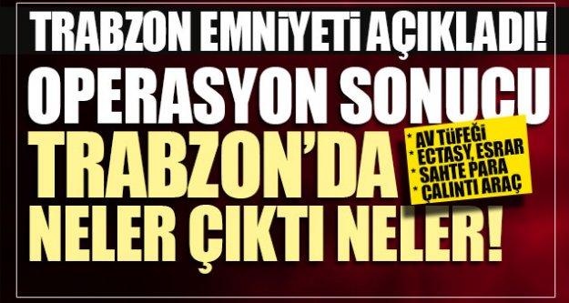 Trabzon emniyeti açıkladı!