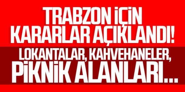 Trabzon için kararlar açıklandı! Lokantalar,Kahvehaneler,Piknik alanları...