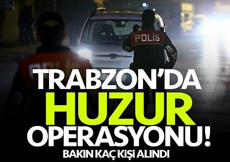 Trabzon'da huzur operasyonu...