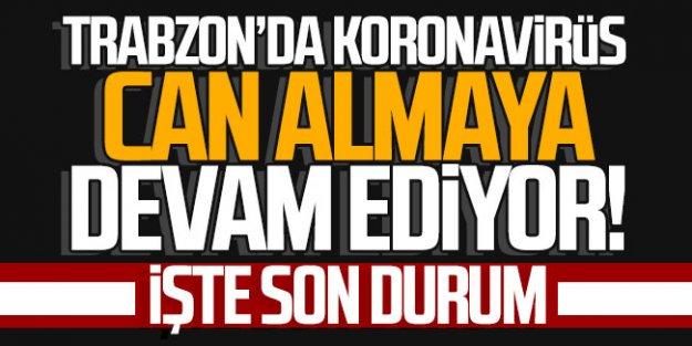 Trabzon'da koronavirüs can almaya devam ediyor! İşte son durum