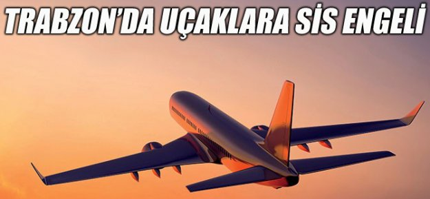 Trabzonda Sis Hava Ulaşımını Etkiledi