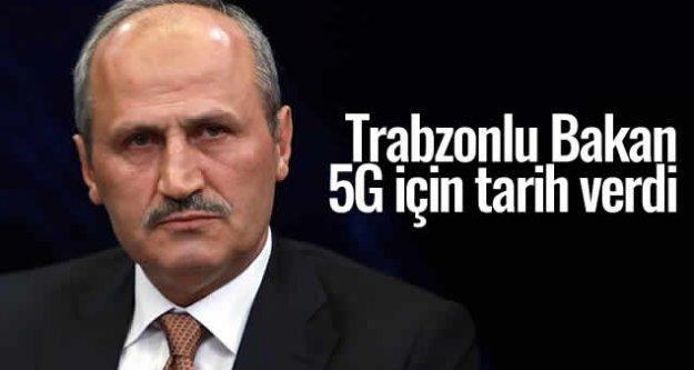 Trabzonlu Bakan 5G için tarih verdi
