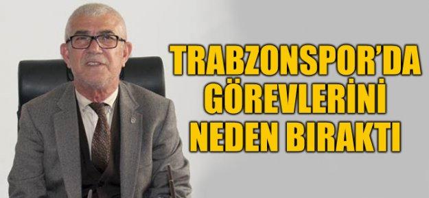 Trabzonspor#039;da Görevlerini Neden Bıraktı!