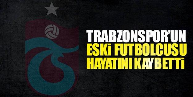 Trabzonspor'lu eski oyuncu hayatını kaybetti